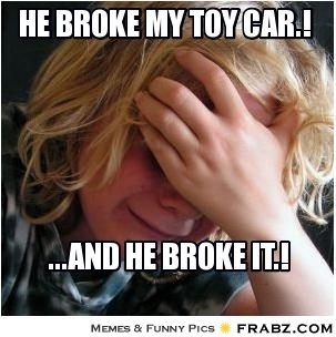 frabz-He-broke-my-toy-car-and-he-broke-it-47ad4a