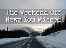 The Weekend Off News You Missed